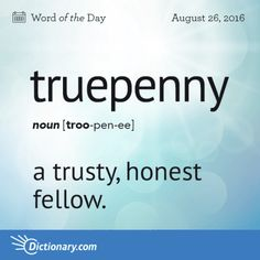 truepenny. Hmm...what about Moneypenny? (lol) Not sure of this word's origins…