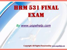 Confused and depressed about which tutorials to choose? Here is the tip. Try us and we guarantee that you will not have to look any further. We provide various homework help that you will find eay to understand. UopeHelp.com also provide HRM 531 Final Exam Latest Online HomeWork Help, Entire course questions with answers and law, finance, economics and accounting homework help, discussion questions, Homework Assignment etc. Join us to be straight 'A' student.