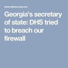 Georgia's secretary of state: DHS tried to breach our firewall