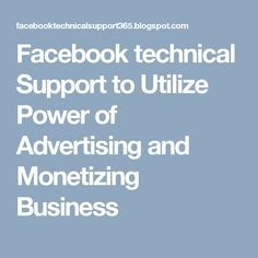 Facebook technical Support to Utilize Power of Advertising and Monetizing Business