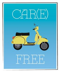 One of our great prints! Car(e) Free with a cute vintage Vespa illustration