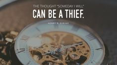 """""""This day is a precious gift of God. The thought 'Someday I will' can be a thief of the opportunities of time and the blessings of eternity. Complacency [and the the tragedy of procrastinating] is a danger for us all."""" Take action today to achieve your goals. From #PresEyring's http://pinterest.com/pin/24066179228827489 inspiring #LDSconf http://facebook.com/223271487682878 message http://lds.org/general-conference/2007/04/this-day"""