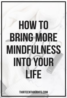 How to bring more mindfulness into your life