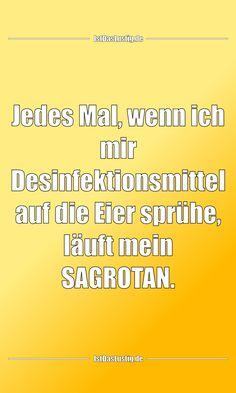 Jedes Mal, wenn ich mir Desinfektionsmittel auf die Eier sprühe, läuft mein SAGROTAN. ... gefunden auf https://www.istdaslustig.de/spruch/3276 #lustig #sprüche #fun #spass