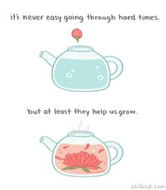 Blooming flower tea and growth (the metaphor is not perfect, but I love the imagery). 🌺☕️ This is for anyone who may be going through some tough times. Positive Memes, Positive Words, Tea Quotes, Happy Quotes, Qoutes, Cheer Up Quotes, Chibird, Cute Love Memes, Pretty Quotes