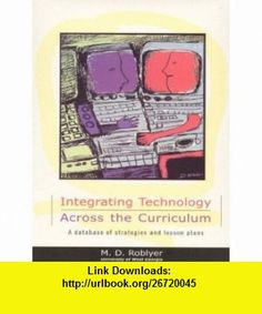Integrating Technology Across the Curriculum A Database of Strategies and Lesson Plans (9780137551903) M.D. Roblyer , ISBN-10: 0137551908  , ISBN-13: 978-0137551903 ,  , tutorials , pdf , ebook , torrent , downloads , rapidshare , filesonic , hotfile , megaupload , fileserve