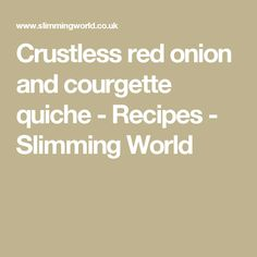 Crustless red onion and courgette quiche - Recipes - Slimming World