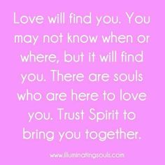 Love will find you.