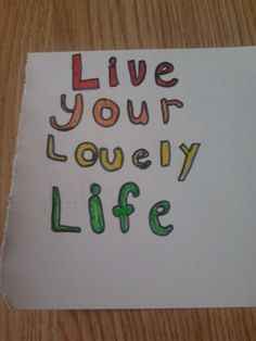 Live your lovely life-leef je mooie leven