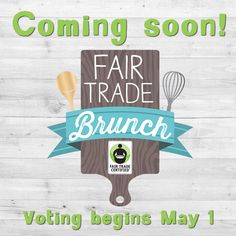 Be sure to come back & vote for your favorite tasty #FairTrade Brunch #recipe beginning May 1!