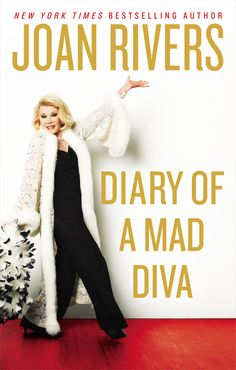 DIARY OF A MAD DIVA by Joan Rivers -- Anais Nin, Anne Frank and Sylvia Plath wrote the world's most famous diaries. And where are they today? Dead. But the world's OTHER great diarist, Joan Rivers, is alive and kicking. And complaining.