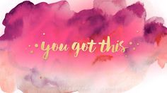 You Got This Desktop Wallpaper | In Everything   Gold+Fushia+Quotes