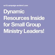 Dynamic Resources Inside for Small Group Ministry Leaders!