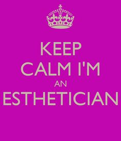 KEEP CALM I'M AN ESTHETICIAN