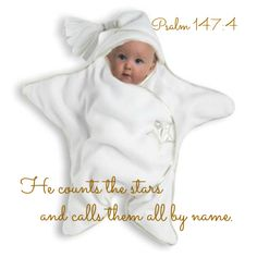 Psalm 147:4 He counts the stars      and calls them all by name.