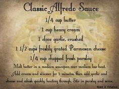 Alfredo sauce - made this and it was restaurant quality. The key is minding the heat on the pot.