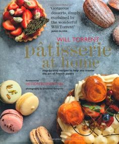 Patisserie at Home: Step-By-Step Recipes to Help You Master the Art of French Pastry: Will Torrent, Jonathan Gregson: 9781849753548: Amazon.com: Books
