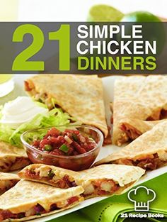 21 Simple Chicken Dinners: Simple, Quick and Easy Chicken Recipes That Will Change The Way You Cook Chicken Forever by Tiffany Thomas, http://www.amazon.com/dp/B00RP73468/ref=cm_sw_r_pi_dp_QThRub08QZDTC