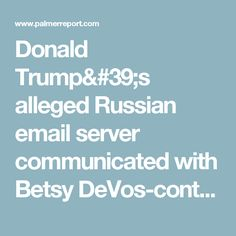 Donald Trump's alleged Russian email server communicated with Betsy DeVos-controlled company - Palmer Report