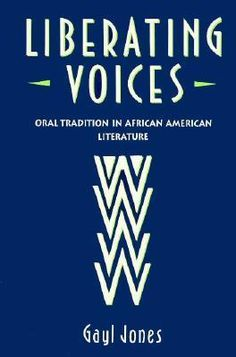 Liberating Voices: Oral Tradition in African American Literature  by Gayl Jones