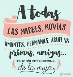 Marzo 8: A todas las madres, novias, amantes, hermanas, abuelas, primas, amigas... Felíz Día Internacional de la #Mujer