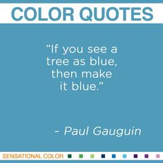 """If you see a tree as #blue, then make it blue "" ~Paul Gauguin #color #quote"