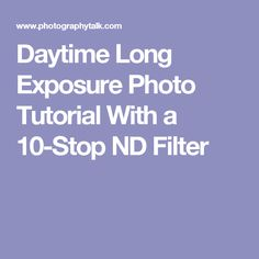 Daytime Long Exposure Photo Tutorial With a 10-Stop ND Filter