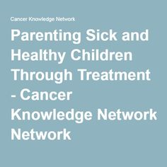 Parenting Sick and Healthy Children Through Treatment - Cancer Knowledge Network