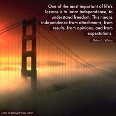 One of the most important of life's lessons is to learn independence, to understand… Brian L. Weiss