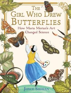 Sibert Award winner: The Girl Who Drew Butterflies: How Maria Merian's Art Changed Science, written by Joyce Sidman Science Books, Science Art, Science Nature, Sibylla Merian, Butterfly Life Cycle, Thing 1, Plant Illustration, Women In History, The Girl Who