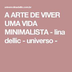 A ARTE DE VIVER UMA VIDA MINIMALISTA - lina dellic - universo -
