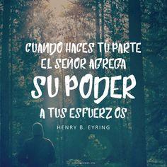 Cuando haces tú parte el Señor agrega Su poder a tus esfuerzos. -Henry B. Eyring  canalmormon.org/blog  Metas, SUD, memes, Inspiración, Frases, Blog, Mormón