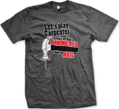 Lets Play Carpenter First Well Get Hammered Then Ill Nail You Mens Funny T-shirt XX-Large Charcoal