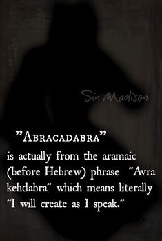 """Abracadabra (v) is actually from the Aramaic (before Hebrew) phrase, 'Avra Kehdabra' which means literally """"I will create as I speak"""" ༺♡༻ I will definitely have to fact check but pretty cool if it's true The Words, Cool Words, Words Quotes, Me Quotes, Career Quotes, Dream Quotes, Success Quotes, Magic Quotes, Qoutes"""