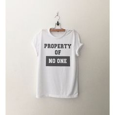 Property of no one Funny Shirts T-Shirts Quote Shirt Tumblr Graphic... ❤ liked on Polyvore featuring tops, t-shirts, graphic shirts, hipster graphic tees, party tops, hipster t shirts and tee-shirt