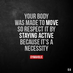 Your Body Was Made To Move So respect it by staying active, because it's a necessity. More motivation: https://www.gymaholic.co #gymaholic #fitness #motivation
