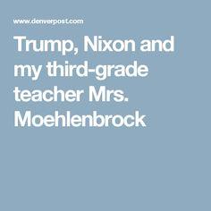 Trump, Nixon and my third-grade teacher Mrs. Moehlenbrock