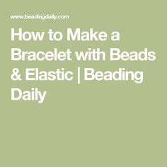 How to Make a Bracelet with Beads & Elastic | Beading Daily