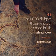The LORD delights in those who put their hope in His unfailing love. - Psalm 147:11 #GODisHOPE #Hope #Love
