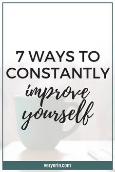 7 Ways to Constantly Improve Yourself | If you're on a personal development journey, I know you'll love these tips for constantly improving yourself! - Very Erin Blog
