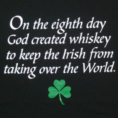 Says it all, but I like Kentucky whiskey, not Irish, turn coat.