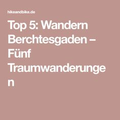 Top 5: Wandern Berchtesgaden – Fünf Traumwanderungen