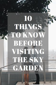 10 things to know about visiting the Sky Garden, London! 20 Fenchurch Street.