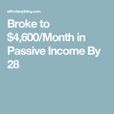 Broke to $4,600/Month in Passive Income By 28
