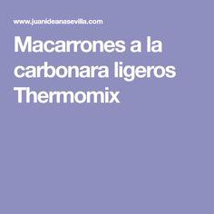 Macarrones a la carbonara ligeros Thermomix Pasta A La Carbonara, Tasty Food Recipes, Cooking Recipes, Sweets, Ligers