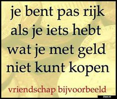 je bent pas rijk | Hiding Quotes, Dutch Words, Beautiful Lyrics, Interesting Quotes, Faith Quotes, Food For Thought, Spelling, Wise Words, Feel Good