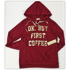 """☕️""""OK, BUT FIRST COFFEE"""" Lightweight Maroon Hoody Brand New With Tags ☕️""""OK, BUT FIRST COFFEE"""" Lightweight Maroon Hoody with metallic gold lettering. This lightweight, stretchy, super soft hoodie is made of 95% Rayon and 5% Spandex. Perfect for a lazy weekend of sipping some Joe and watching Netflix. *Yawn* 25"""" long / 20"""" shoulder to shoulder. Tops Sweatshirts & Hoodies"""
