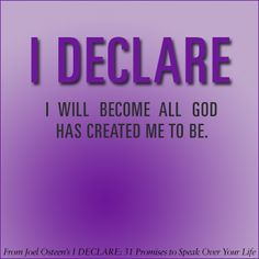 I Declare ... I will become all God has created me to be.