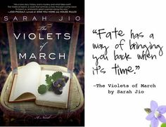 """Fate has a way of bringing you back when it's time.""--The Violets of March by Sarah Jio"