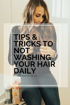 Tips & Tricks to NOT Washing Your Hair Daily